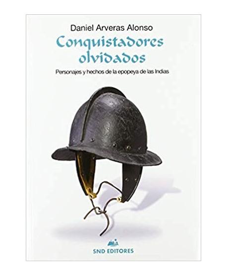 """Conquistadores olvidados: """"Personajes y hechos de la epopeya de las Indias"""""""