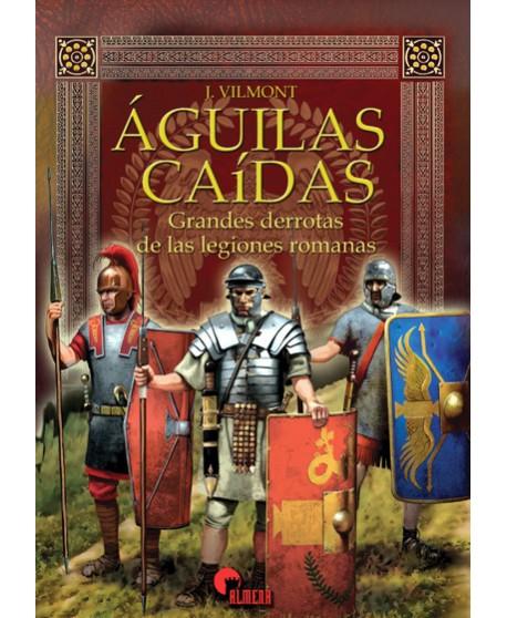 ÁGUILAS CAÍDAS. Grandes derrotas de las legiones romanas