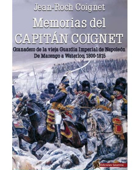 Memorias del Capitán Coignet: Granadero de la vieja Guardia Imperial de Napoleón  De Marengo a Waterloo, 1800-1815