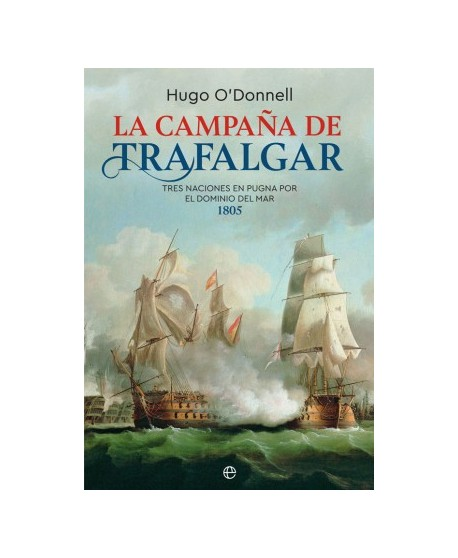 La campaña de Trafalgar Tres naciones en pugna por el dominio del mar
