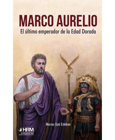 Marco Aurelio. El último emperador de la era dorada.