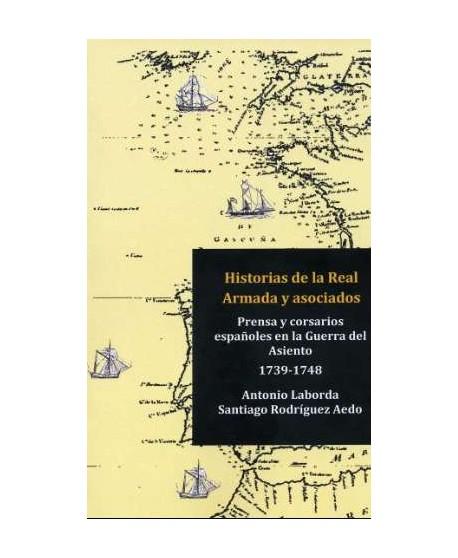 Historias de la Real Armada y asociados. Prensa y corsarios españoles en la Guerra del Asiento (1739-1748)