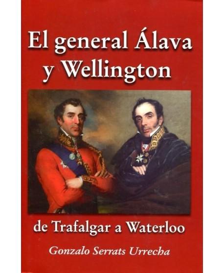El general Álava y Wellington: de Trafalgar a Waterloo  La biografía de un hombre discreto