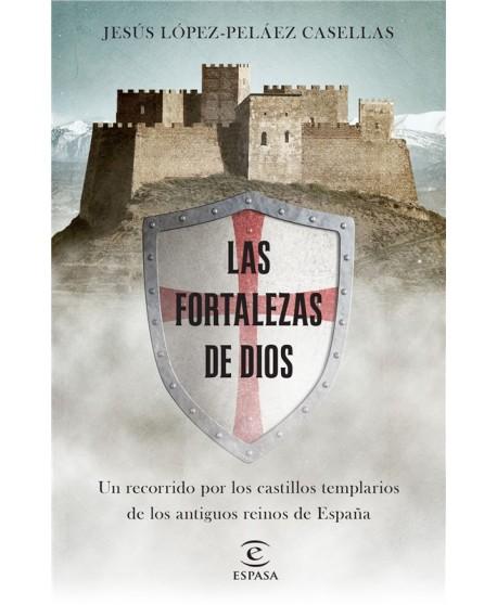 Las fortalezas de Dios Un recorrido por los castillos templarios de los antiguos reinos de España