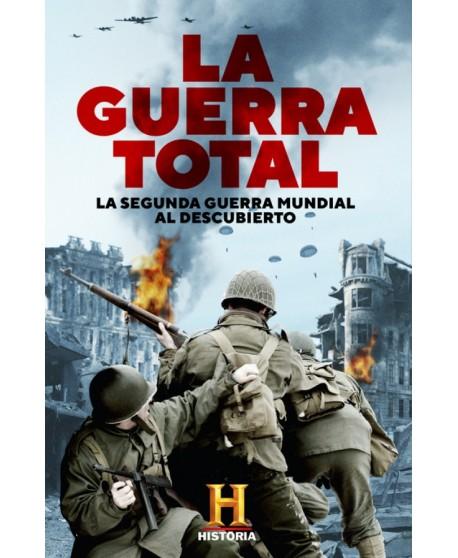 La Guerra Total: La Segunda Guerra Mundial al descubierto