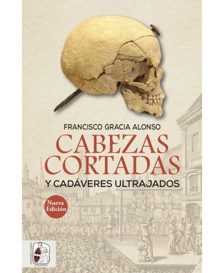 Cabezas cortadas y cadáveres ultrajados (Nueva edición)