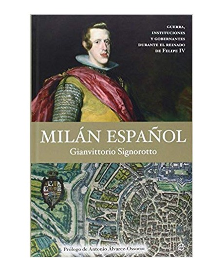 Milán español guerra, instituciones y gobernantes durante el reinado de Felipe IV