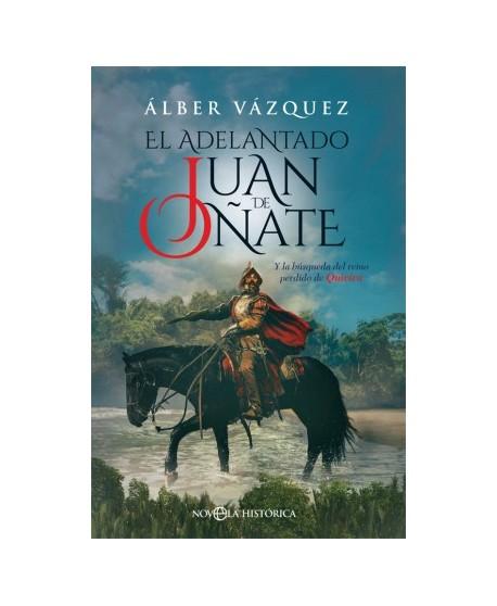 El adelantado Juan de Oñate Y la búsqueda del reino perdido de Quivira