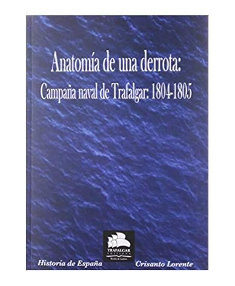 Anatomía de una derrota. Campaña naval de Trafalgar: 1804-1805