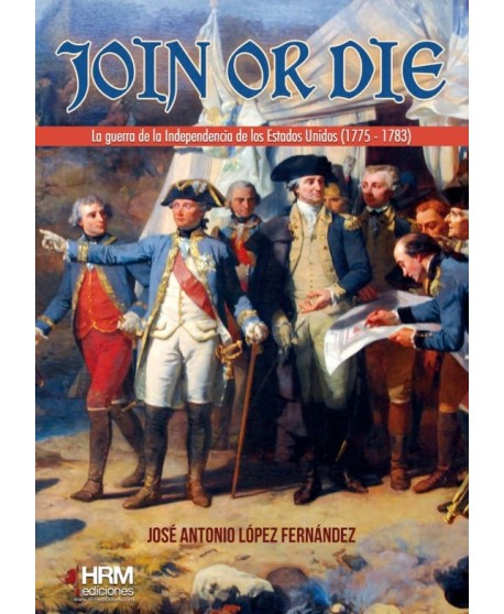 Join or die La guerra de independencia de los Estados Unidos, 1775-1783