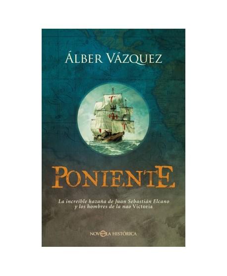 Poniente La increíble hazaña de Juan Sebastián Elcano y los hombres de la nao Victoria