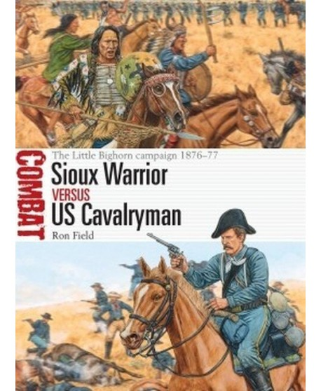 Sioux Warrior vs US Cavalryman THE LITTLE BIGHORN CAMPAIGN 1876–77