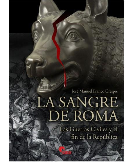 La sangre de Roma. Las Guerras Civiles y el fin de la República
