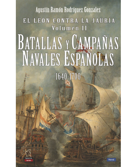 El León contra la Jauría Volumen II: Batallas y Campañas Navales Españolas 1640-1700