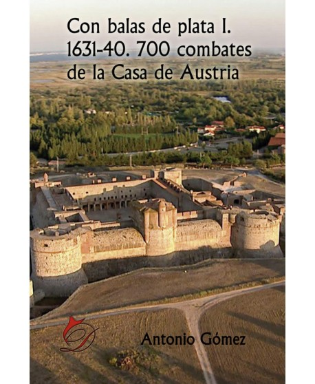 Con balas de plata I: 1631-40. 700 combates de la Casa de Austria