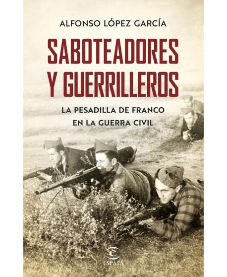 Saboteadores y guerrilleros: La pesadilla de Franco en la Guerra Civil.