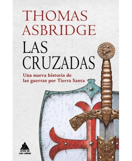 Las cruzadas: Una nueva historia de las guerras en Tierra Santa