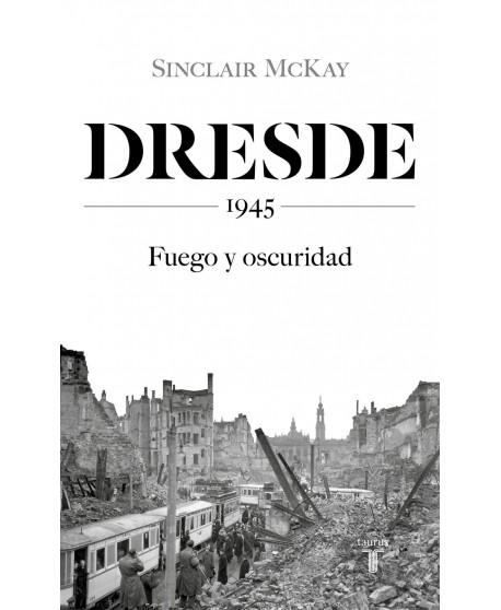 Dresde 1945. Fuego y oscuridad