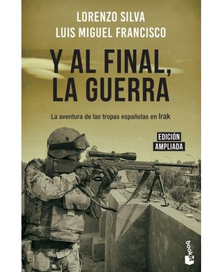 Y al final, la guerra La aventura de las tropas españolas en Irak