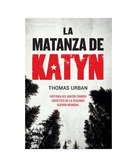 La matanza de Katyn Historia del mayor crimen soviético de la Segunda Guerra Mundial