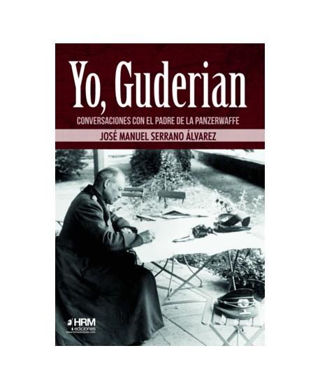 Yo, Guderian Conversaciones con el padre de la Panzerwaffe
