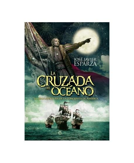La cruzada del océano La gran aventura de la conquista de América
