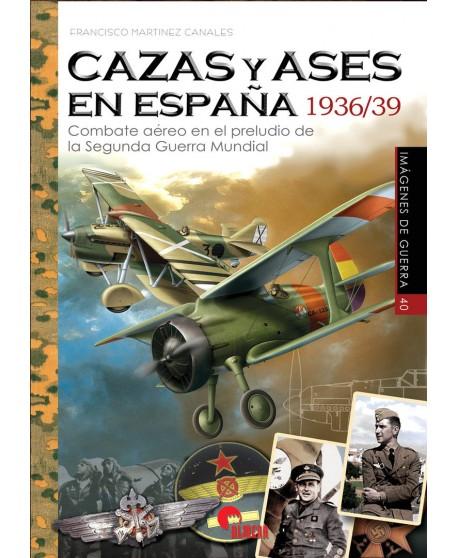 Cazas y ases en España 1936-1939. Combate aéreo en el preludio de la Segunda Guerra Mundial