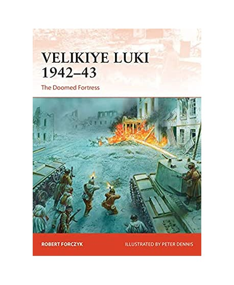 Velikiye Luki 1942–43 The Doomed Fortress