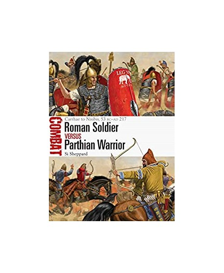 Roman Soldier vs Parthian Warrior: Carrhae to Nisibis, 53 BC–AD 217