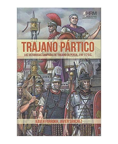 Trajano Pártico Las victoriosas campañas de Trajano en Persia, 114-117 d.C.