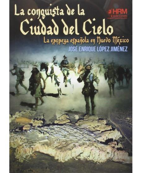 La conquista de la Ciudad del Cielo. La epopeya española en Nuevo Méjico