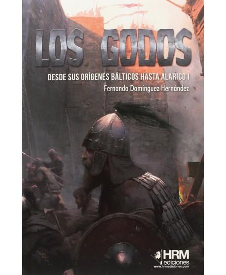 Los godos: Desde sus orígenes bálticos hasta Alarico I