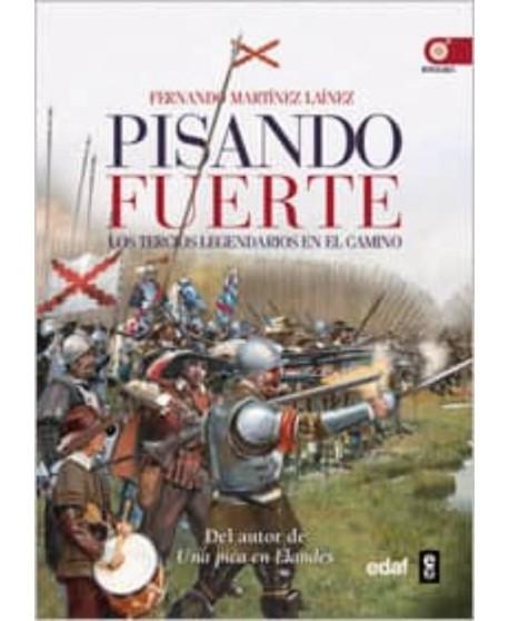 Pisando fuerte Los Tercios de España y el Camino Español
