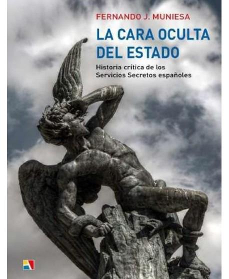 La cara oculta del Estado  Historia crítica de los Servicios Secretos españoles
