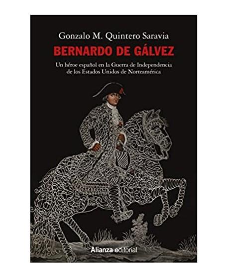 Bernardo de Gálvez: Un héroe español en la Guerra de Independencia de los Estados Unidos de Norteamérica