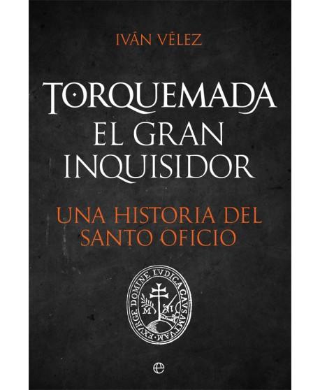 Torquemada. El gran inquisidor Una historia del santo oficio