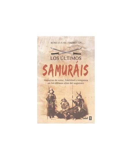 Los últimos samuráis Historias de valor, fidelidad y venganza en los últimos años del sogunato