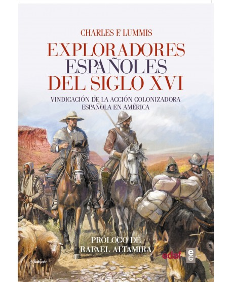 Exploradores españoles del siglo XVI Vindicación de la acción colonizadora española en América
