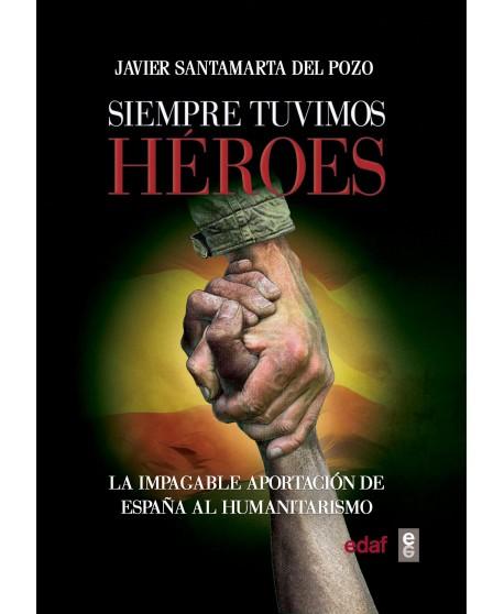 Siempre tuvimos héroes La impagable aportación de España al humanitarismo