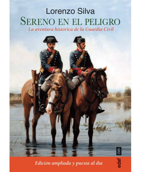 Sereno en el peligro La aventura histórica de la Guardia Civil