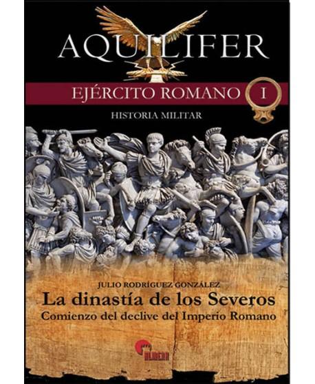 Aquilifer. El Ejército romano I: La dinastía de los severos
