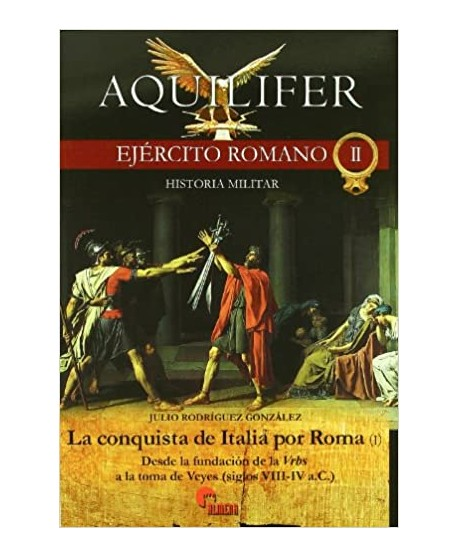Aquilifer. El Ejército romano II: La conquista de Italia por Roma