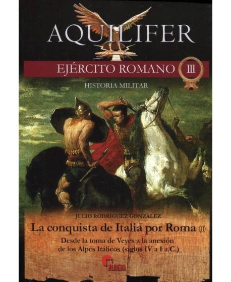 Aquilifer. Ejército romano III. La conquista de Italia por Roma (II)