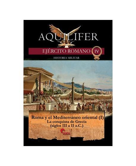 Aquilifer. Ejército romano IV. Roma y el Mediterráneo oriental