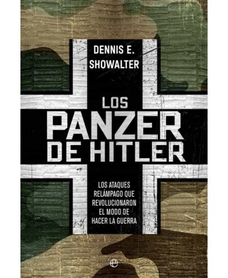 Los panzer de Hitler Los ataques relámpago que revolucionaron el modo de hacer la guerra
