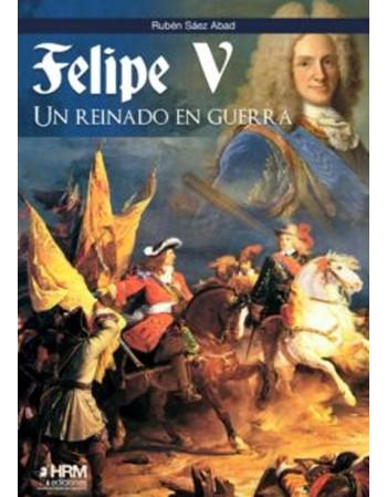 Felipe V Un reinado en guerra