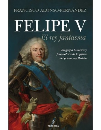 Felipe V. El rey fantasma.