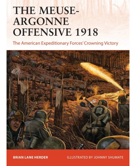 The Meuse-Argonne Offensive 1918 THE AMERICAN EXPEDITIONARY FORCES' CROWNING VICTORY