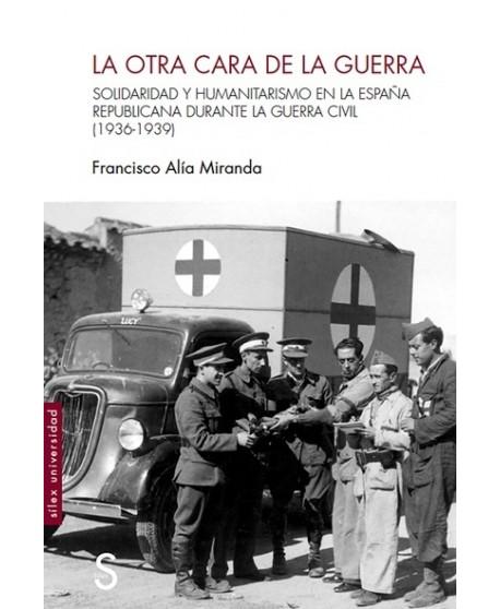 La otra cara de la guerra Solidaridad y humanitarismo en la España republicana durante la Guerra Civil (1936-1939)