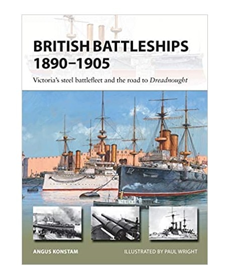 British Battleships 1890–1905: Victoria's steel battlefleet and the road to Dreadnought